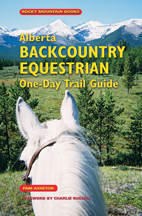 Alberta Backcountry Equestrian One-Day Trail Guide by Pam Asheton